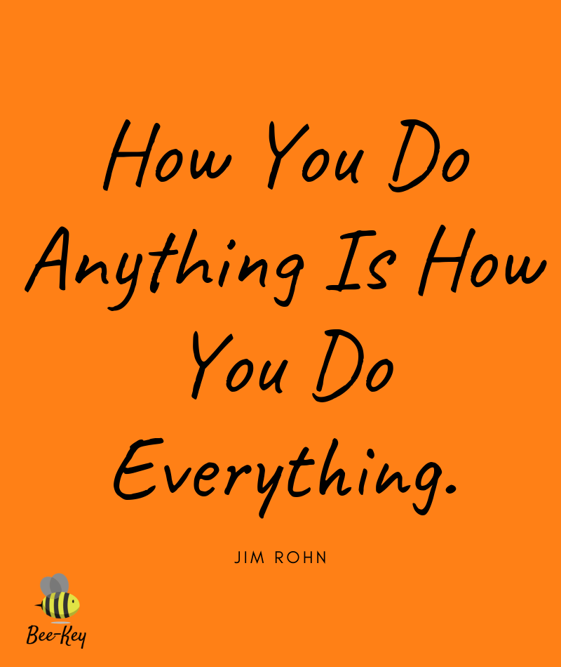 How you do anything is how you do everything (2)